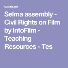 Selma assembly - Civil Rights on Film by IntoFilm - Teaching Resources - Tes