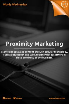 Proximity Marketing: Marketing localized content through cellular technology, such as Bluetooth and WiFi, to potential customers in close proximity of the business. #Marketing #Local #Technology #Bluetooth #WordyWednesday