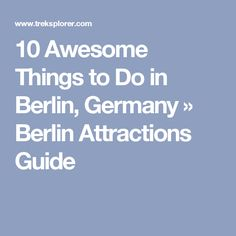 10 Awesome Things to Do in Berlin, Germany » Berlin Attractions Guide