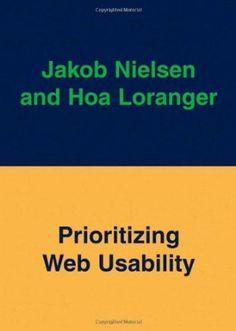 Prioritizing Web Usability by Jakob Nielsen, Hoa Loranger