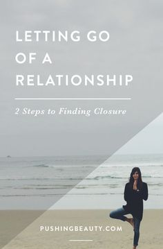 Letting Go Of A Relationship: 2 Steps to Finding Closure — Pushing Beauty Closure Relationship, Relationship Advice, Relationship Questions, How To Move On From A Relationship, Dating Advice, Marriage Prayer, Happy Marriage, Toxic Relationships, Healthy Relationships