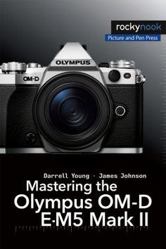 Mastering the Olympus OM-D E-M5 Mark II - Rocky NookRocky Nook