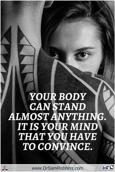 """""""Your body can stand almost anything. It is your mind that you have to convince. """" #Quotes"""