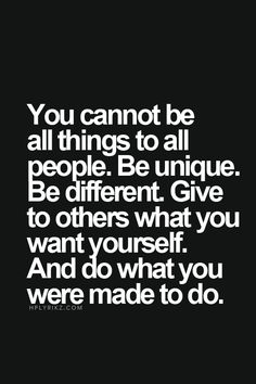 Great advice. I live by this. I am who I am, and will not change for anyone. I will only continue to change to better myself where it's needed ;)