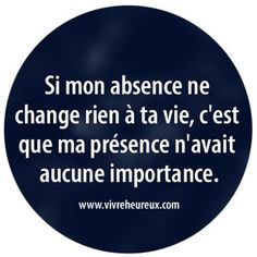 """in any language, it's the same truth.""""If my absence doesn't make a difference in your life, then my presence had no importance. The Words, Cool Words, Top Quotes, Words Quotes, Life Quotes, Citations Top, Quote Citation, French Quotes, Looking For Love"""