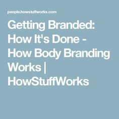 Getting Branded: How It's Done - How Body Branding Works   HowStuffWorks
