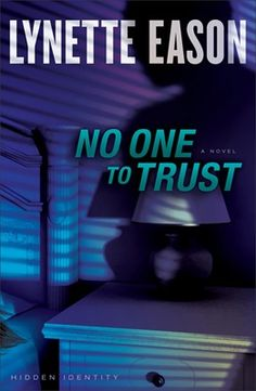 """""""If you love suspense thrillers that have you sitting on the edge of your seat, you will love No One to Trust by Lynette Eason."""" 