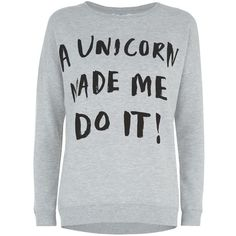 Grey A Unicorn Made Me Do It Sweater (190 ZAR) ❤ liked on Polyvore featuring tops, shirts, sweaters, sweatshirts, grey shirt, print shirts, pattern tops, grey long sleeve shirt and pattern shirts