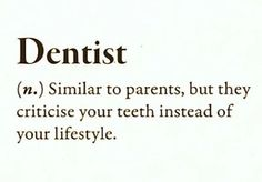 Dentaltown - Dentist (n.) Similar to parents, but they criticize your teeth instead of your lifestyle.