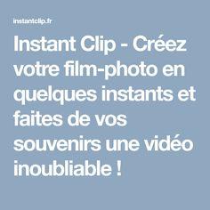Instant Clip - Créez votre film-photo en quelques instants et faites de vos souvenirs une vidéo inoubliable !