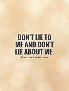 Don't lie to me and don't lie about me. Lie quotes on PictureQuotes.com.