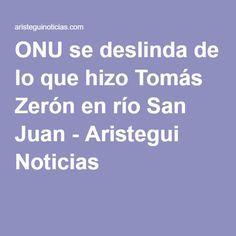 ONUse deslinda de lo que hizo Tomás Zerón en río San Juan - Aristegui Noticias