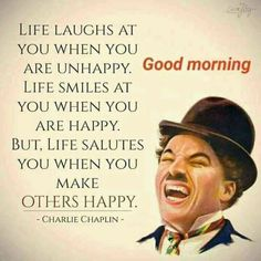 """""""Life laughs at you when you are unhappy. Life smiles at you when you are happy. But, Life salutes you when you make others happy. Good Morning Funny, Good Morning Greetings, Good Morning Good Night, Morning Humor, Morning Wishes Quotes, Morning Inspirational Quotes, Good Morning Quotes, Morning Images, Morning Messages"""