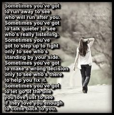 Heartfelt Quotes: Sometimes you've got to let go of the one you love just to see if they love you enough to come back to you.