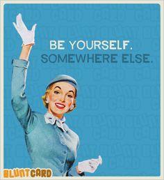 Be yourself. Sassy retro humor. Bluntcard.com