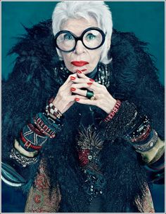 Iris Apfel - believe it or not, this woman is in her nineties and still living the good life!