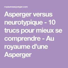 Asperger versus neurotypique - 10 trucs pour mieux se comprendre - Au royaume d'une Asperger