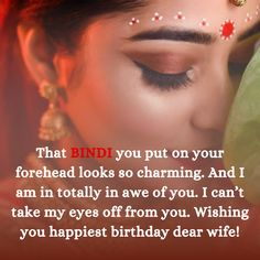 That Bindi you put on your forehead looks so charming. And I am in totally in awe of you. I can't take my eyes off from you Birthday Wishes For Wife, Wish You Happy Birthday, Bindi, Romantic Quotes, My Eyes, Messages, Instagram, Text Posts