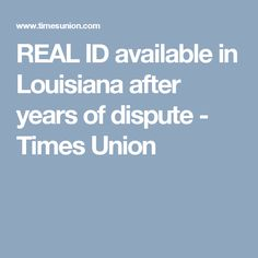 REAL ID available in Louisiana after years of dispute - Times Union