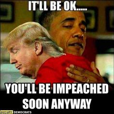 It's ok...you'll be impeached soon anyway.