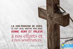 La com-passion de Dieu, le fait qu'il souffre avec nous, donne sens et valeur à nos efforts et à nos souffrances.