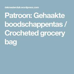 Patroon: Gehaakte boodschappentas / Crocheted grocery bag