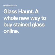 Glass Haunt. A whole new way to buy stained glass online.