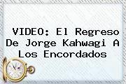 http://tecnoautos.com/wp-content/uploads/imagenes/tendencias/thumbs/video-el-regreso-de-jorge-kahwagi-a-los-encordados.jpg Jorge Kahwagi. VIDEO: El regreso de Jorge Kahwagi a los encordados, Enlaces, Imágenes, Videos y Tweets - http://tecnoautos.com/actualidad/jorge-kahwagi-video-el-regreso-de-jorge-kahwagi-a-los-encordados/