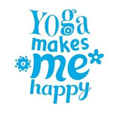 Yoga makes me happy   Loved and pinned by www.downdogboutique.com