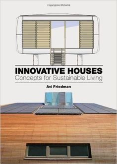 Innovative Houses: Concepts for Sustainable Living: Avi Friedman: 9781780672939: Amazon.com: Books Featuring Pryor by Bates Masi Architects