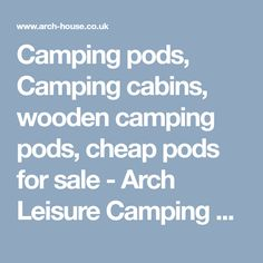 Camping pods, Camping cabins, wooden camping pods, cheap pods for sale - Arch Leisure Camping Cabins