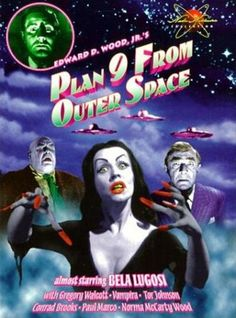 "Ed Wood,  ""Plan Nine from outer Space"" 1959 -- a fun family flick lol"