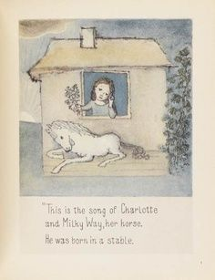 """""""This is the song of Charlotte, and Milky Way, her horse.""""  Wish I had a horse named Milky Way."""