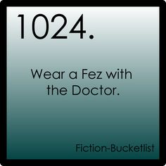 fiction bucket list number 1024: Wear a fez with the Doctor