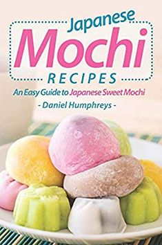 food dessert mochi recipe Japanese Mochi Recipes: An Easy Guide to Japanese Sweet Mochi by Daniel Humphreys - Independently published Japanese Pastries, Japanese Sweets, Japanese Food, Japanese Mochi Recipe, Vegan Mochi Recipe, Japanese Recipes, Strawberry Mochi, Sweet Recipes, Asian Recipes