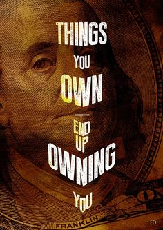 Things you own quotes money quotes life quote life quotes Repay Debt Through Budgeting - www. debt consolidation loan for bad credit, refinancing a loan and debt consolidation credit counseling Life Quotes Love, Own Quotes, Money Quotes, Wall Quotes, Quotable Quotes, Great Quotes, Inspirational Quotes, Quote Life, Typography Inspiration