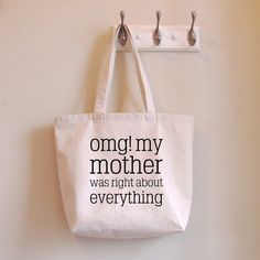 Tote Bag - OMG! My Mother Was Right About Everything - Shopping Bag - Book Bag - Mother's Day Gift - Mom - Mommy - Mother - Mama