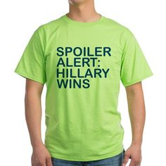 Spoiler Alert: Hillary Wins T-Shirt
