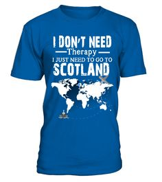 I Just Need To Go To Scotland- T shirt  #gift #idea #shirt #image #funny #campingshirt #new