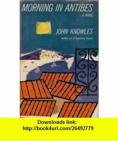 MORNING IN ANTIBES [ 1st ] John KNOWLES ,   ,  , ASIN: B004QDV2EU , tutorials , pdf , ebook , torrent , downloads , rapidshare , filesonic , hotfile , megaupload , fileserve