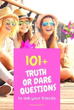 100 Embarrassing Truth or Dare Questions to Ask Your Friends