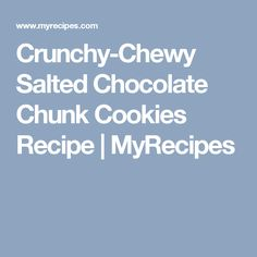 Crunchy-Chewy Salted Chocolate Chunk Cookies Recipe   MyRecipes