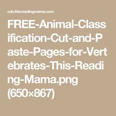 FREE-Animal-Classification-Cut-and-Paste-Pages-for-Vertebrates-This-Reading-Mama.png (650×867)