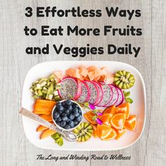 The Long and Winding Road to Wellness: 3 Effortless Ways to Eat More Fruits and Veggies Daily