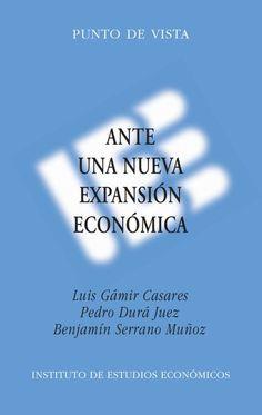 Ante una nueva expansión económica / Luis Gámir Casares, Pedro Durá Juez, Benjamín Serrano Muñoz (2015)