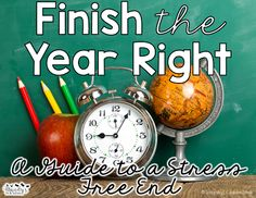 Finish the Year Right: A Guide to a Stress Free End of the School Year