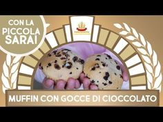 Muffin con Gocce di Cioccolato - In Cucina con la Piccola Sara