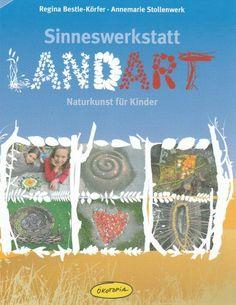 Sinneswerkstatt Landart: Naturkunst für Kinder
