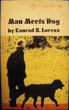 Man Meets Dog by Konrad Z. Lorenz. Penguin reprint, 1967. Cover design by Roy Kuhlman. www.roykuhlman.com