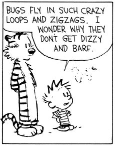 Calvin and Hobbes, Bug Barf (1 of 4 DA) - Bugs fly in such crazy loops and zigzags. I wonder why they don't get dizzy and barf.